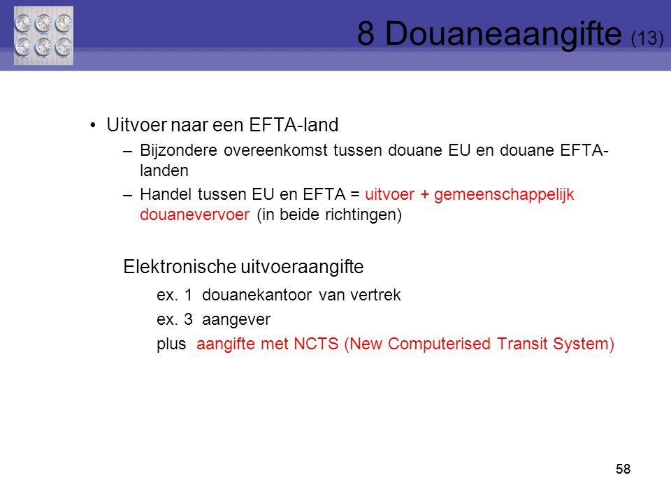 58 Uitvoer naar een EFTA-land –Bijzondere overeenkomst tussen douane EU en douane EFTA- landen –Handel tussen EU en EFTA = uitvoer + gemeenschappelijk