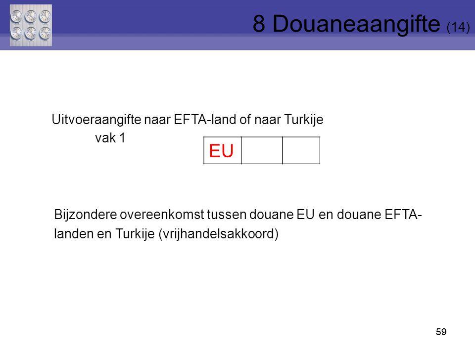 59 EU Uitvoeraangifte naar EFTA-land of naar Turkije vak 1 Bijzondere overeenkomst tussen douane EU en douane EFTA- landen en Turkije (vrijhandelsakko