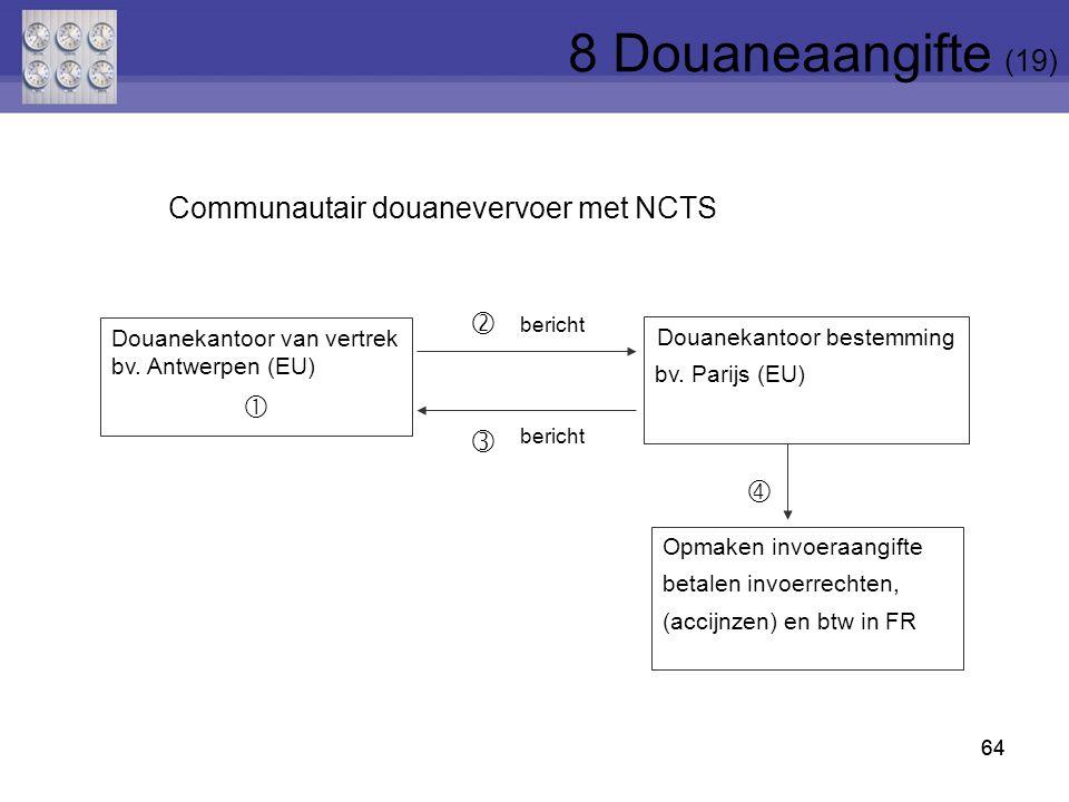 64 Douanekantoor van vertrek bv. Antwerpen (EU)  Douanekantoor bestemming bv. Parijs (EU) Opmaken invoeraangifte betalen invoerrechten, (accijnzen) e