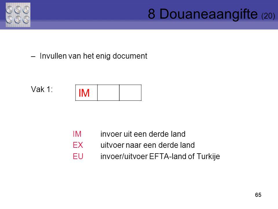 65 IM –Invullen van het enig document Vak 1: IMinvoer uit een derde land EX uitvoer naar een derde land EU invoer/uitvoer EFTA-land of Turkije 65 8 Do