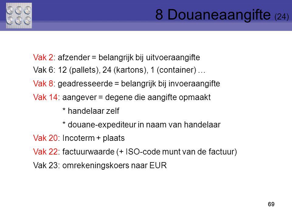 69 Vak 2: afzender = belangrijk bij uitvoeraangifte Vak 6: 12 (pallets), 24 (kartons), 1 (container) … Vak 8: geadresseerde = belangrijk bij invoeraan