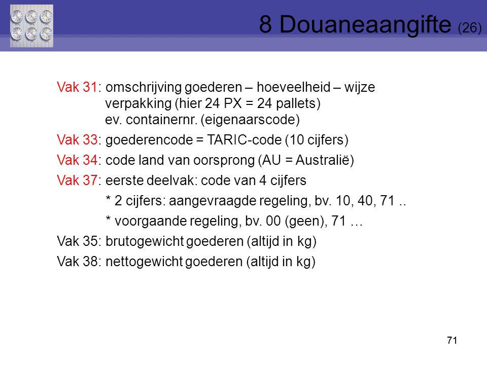 71 Vak 31: omschrijving goederen – hoeveelheid – wijze verpakking (hier 24 PX = 24 pallets) ev. containernr. (eigenaarscode) Vak 33: goederencode = TA