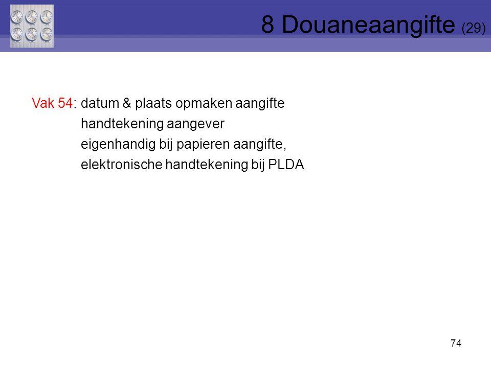 74 Vak 54: datum & plaats opmaken aangifte handtekening aangever eigenhandig bij papieren aangifte, elektronische handtekening bij PLDA 8 Douaneaangif