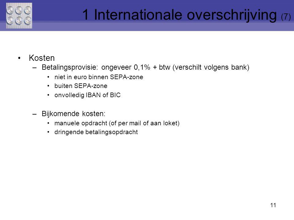 Kosten –Betalingsprovisie: ongeveer 0,1% + btw (verschilt volgens bank) niet in euro binnen SEPA-zone buiten SEPA-zone onvolledig IBAN of BIC –Bijkome