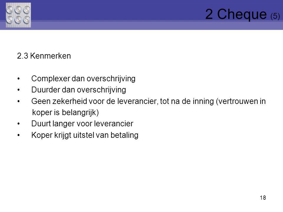 2.3 Kenmerken Complexer dan overschrijving Duurder dan overschrijving Geen zekerheid voor de leverancier, tot na de inning (vertrouwen in koper is bel