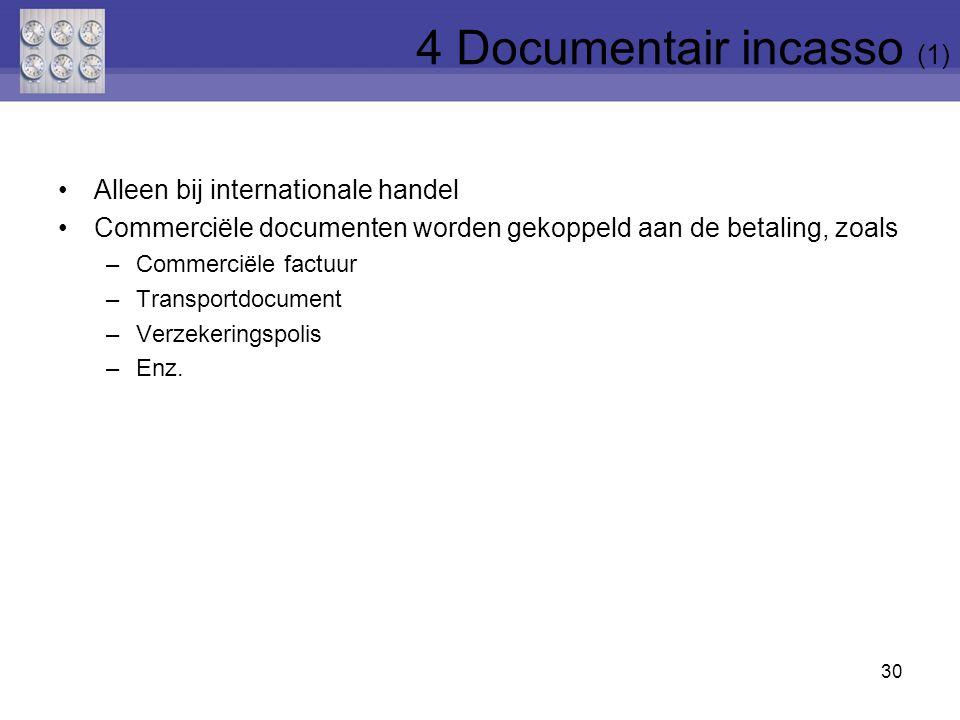 Alleen bij internationale handel Commerciële documenten worden gekoppeld aan de betaling, zoals –Commerciële factuur –Transportdocument –Verzekeringspolis –Enz.