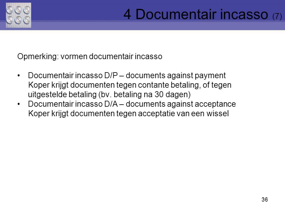 Opmerking: vormen documentair incasso Documentair incasso D/P – documents against payment Koper krijgt documenten tegen contante betaling, of tegen uitgestelde betaling (bv.