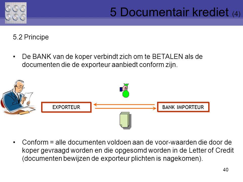 5.2 Principe De BANK van de koper verbindt zich om te BETALEN als de documenten die de exporteur aanbiedt conform zijn. Conform = alle documenten vold