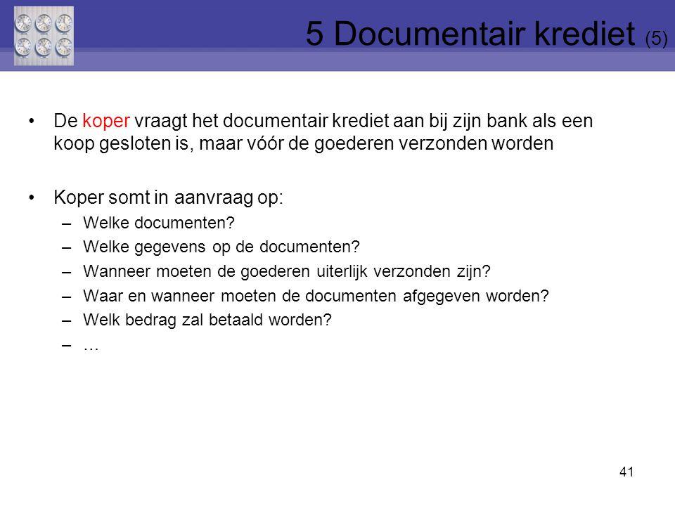De koper vraagt het documentair krediet aan bij zijn bank als een koop gesloten is, maar vóór de goederen verzonden worden Koper somt in aanvraag op: –Welke documenten.