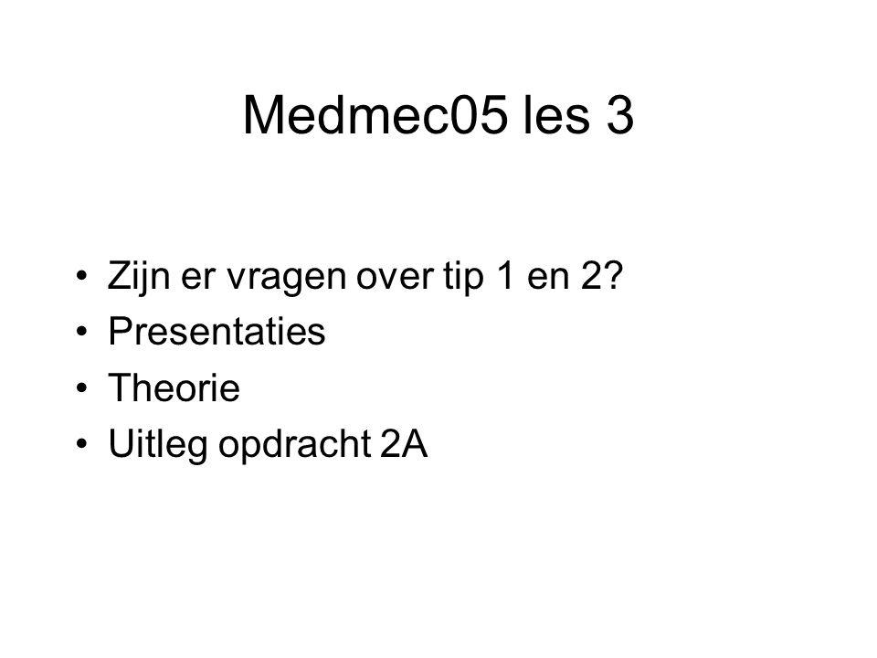 Medmec05 les 3 Zijn er vragen over tip 1 en 2? Presentaties Theorie Uitleg opdracht 2A