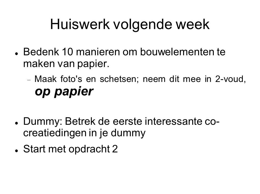 Huiswerk volgende week Bedenk 10 manieren om bouwelementen te maken van papier.