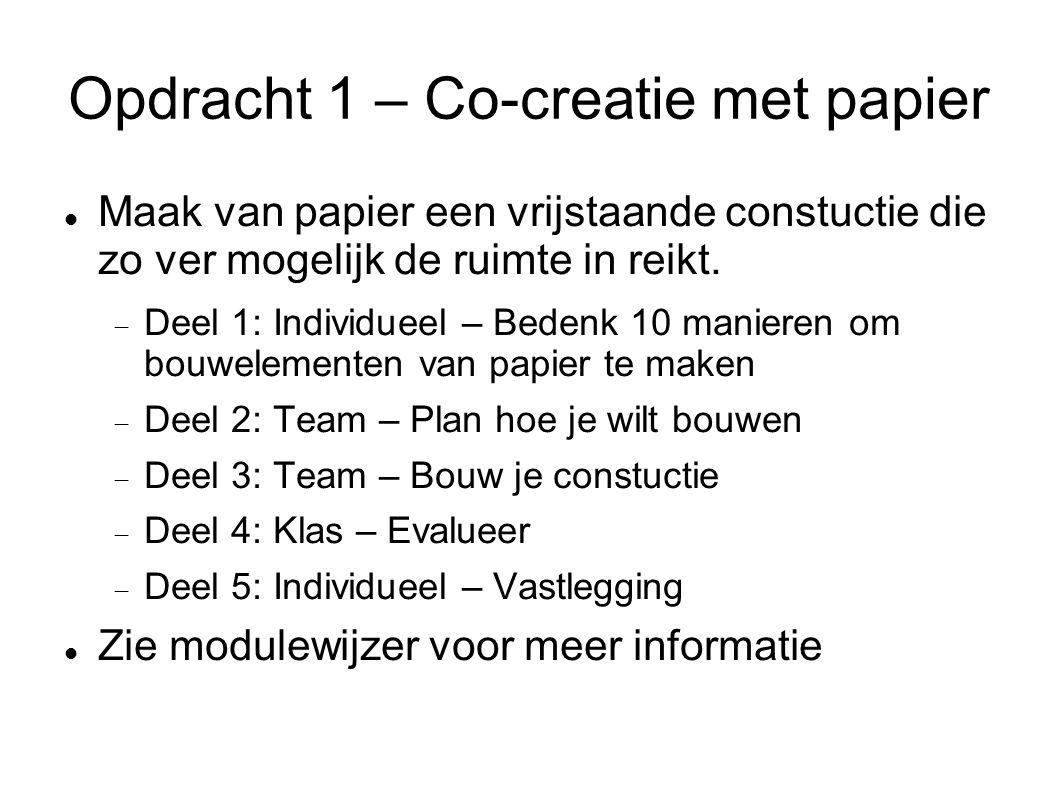 Opdracht 1 – Co-creatie met papier Maak van papier een vrijstaande constuctie die zo ver mogelijk de ruimte in reikt.  Deel 1: Individueel – Bedenk 1