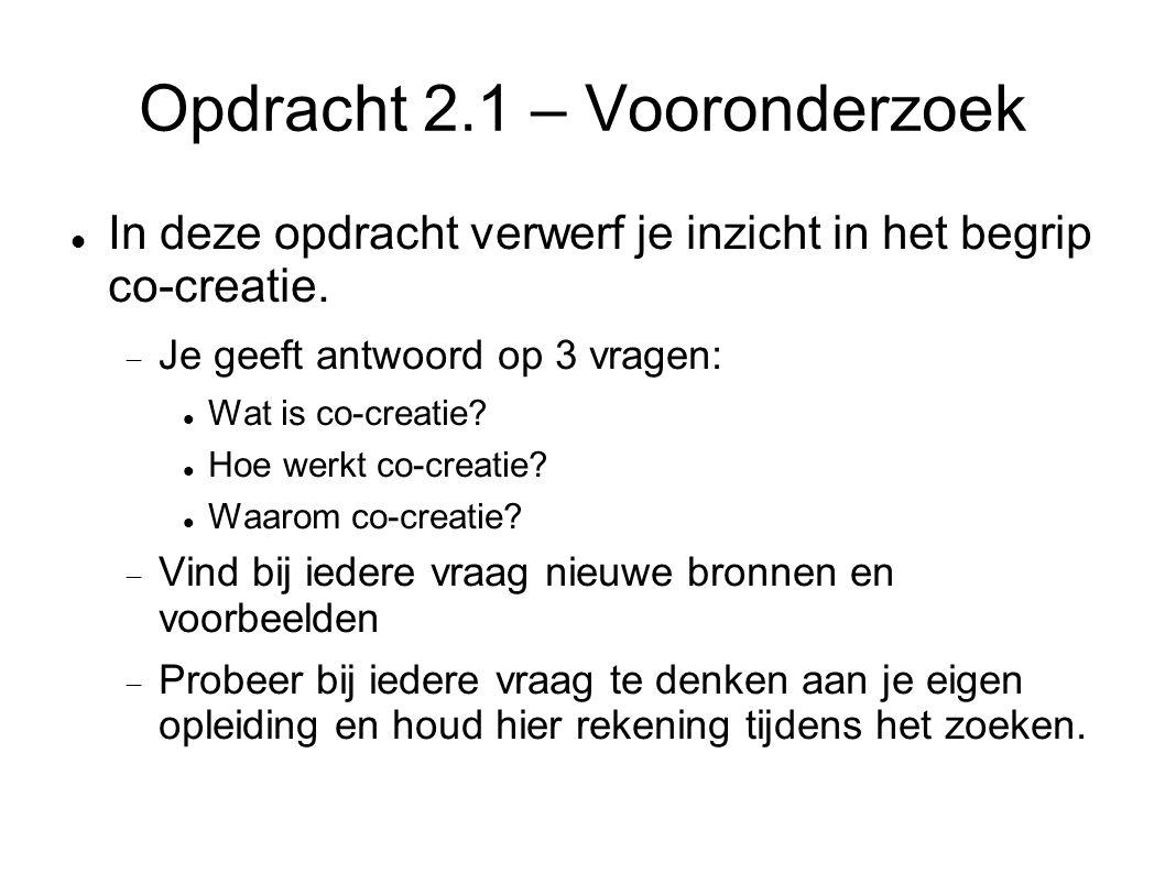Opdracht 2.1 – Vooronderzoek In deze opdracht verwerf je inzicht in het begrip co-creatie.  Je geeft antwoord op 3 vragen: Wat is co-creatie? Hoe wer