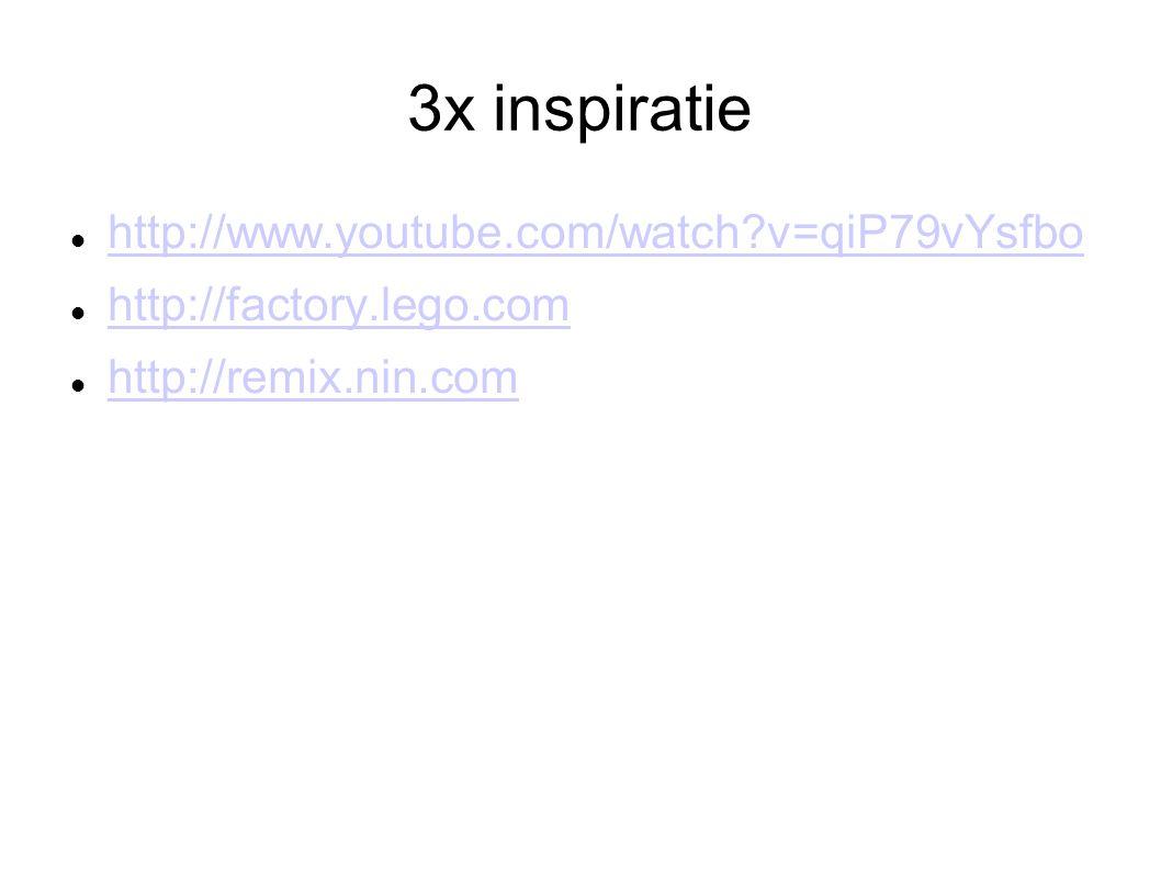 3x inspiratie http://www.youtube.com/watch?v=qiP79vYsfbo http://factory.lego.com http://remix.nin.com