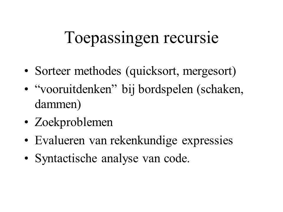 """Toepassingen recursie Sorteer methodes (quicksort, mergesort) """"vooruitdenken"""" bij bordspelen (schaken, dammen) Zoekproblemen Evalueren van rekenkundig"""