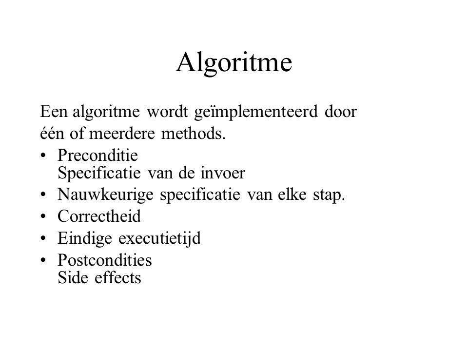 Algoritme Een algoritme wordt geïmplementeerd door één of meerdere methods. Preconditie Specificatie van de invoer Nauwkeurige specificatie van elke s