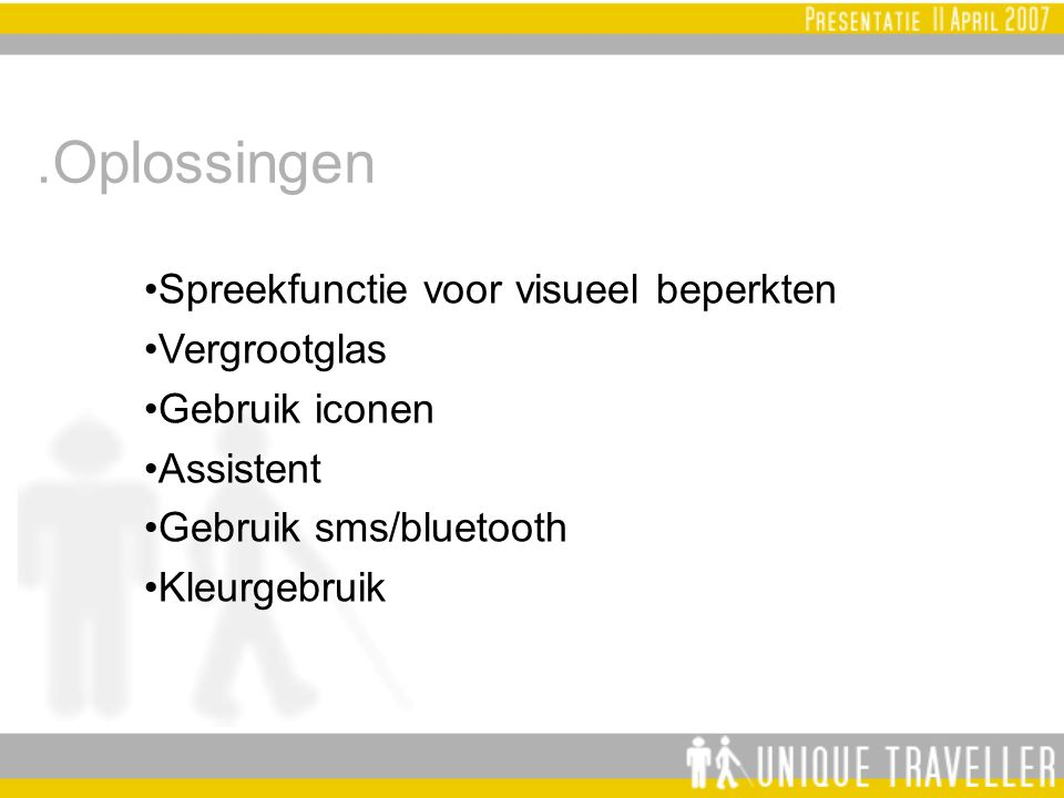 .Oplossingen Spreekfunctie voor visueel beperkten Vergrootglas Gebruik iconen Assistent Gebruik sms/bluetooth Kleurgebruik