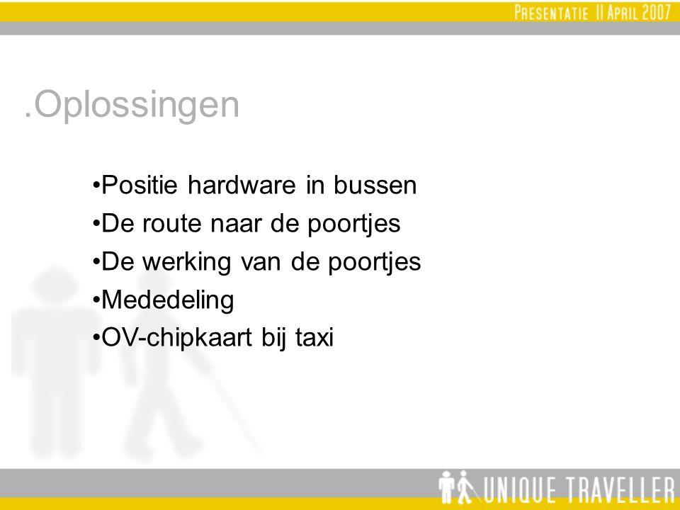 .Oplossingen Positie hardware in bussen De route naar de poortjes De werking van de poortjes Mededeling OV-chipkaart bij taxi