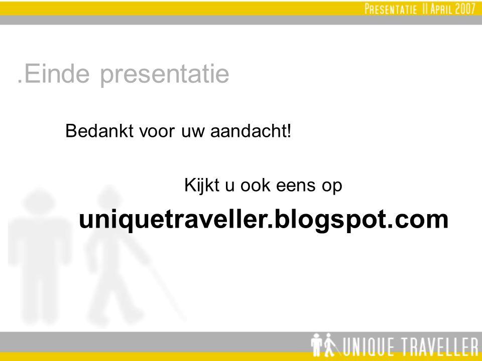 .Einde presentatie Bedankt voor uw aandacht! Kijkt u ook eens op uniquetraveller.blogspot.com