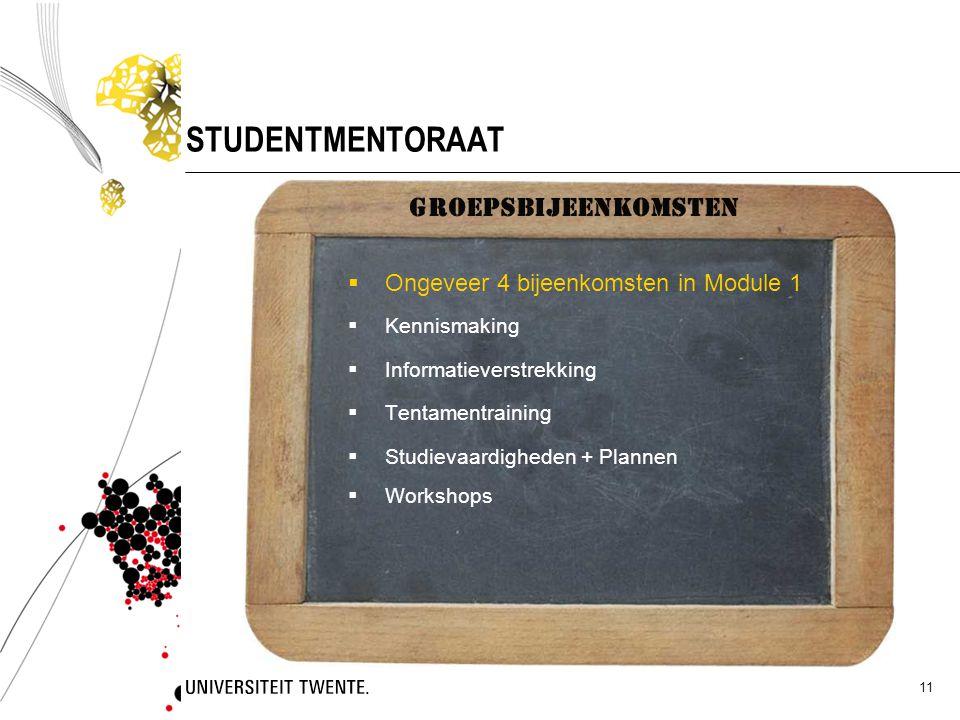 11 STUDENTMENTORAAT  Ongeveer 4 bijeenkomsten in Module 1  Kennismaking  Informatieverstrekking  Tentamentraining  Studievaardigheden + Plannen 