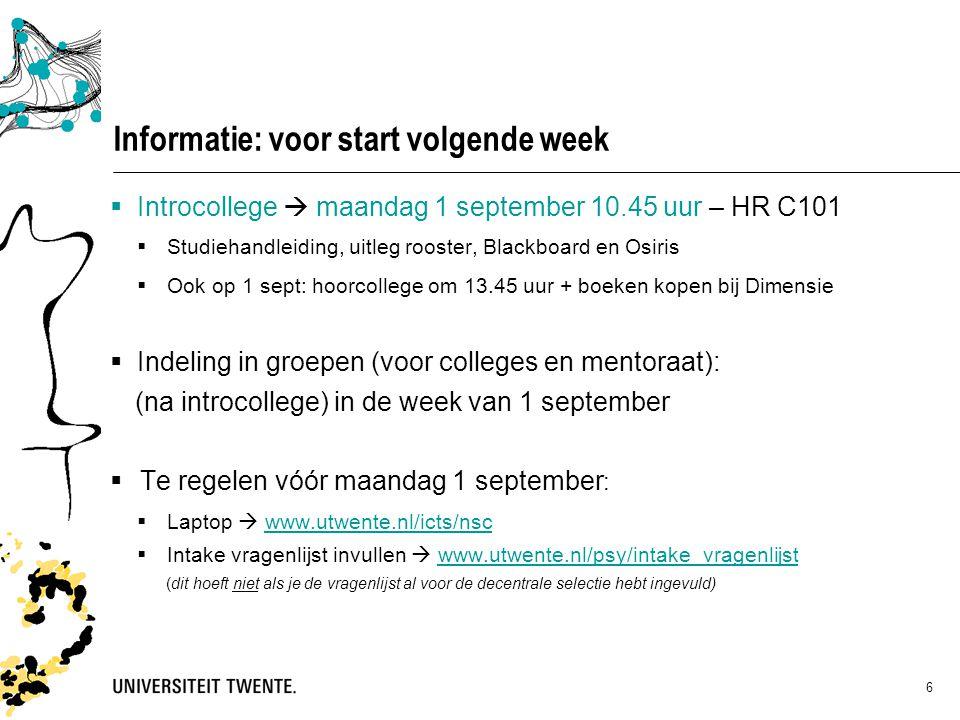 6 Informatie: voor start volgende week  Introcollege  maandag 1 september 10.45 uur – HR C101  Studiehandleiding, uitleg rooster, Blackboard en Osi