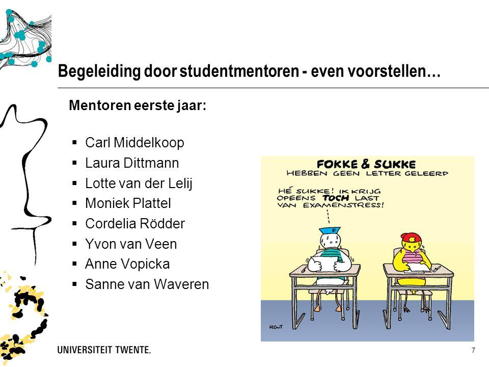 7 Begeleiding door studentmentoren - even voorstellen… Mentoren eerste jaar:  Carl Middelkoop  Laura Dittmann  Lotte van der Lelij  Moniek Plattel