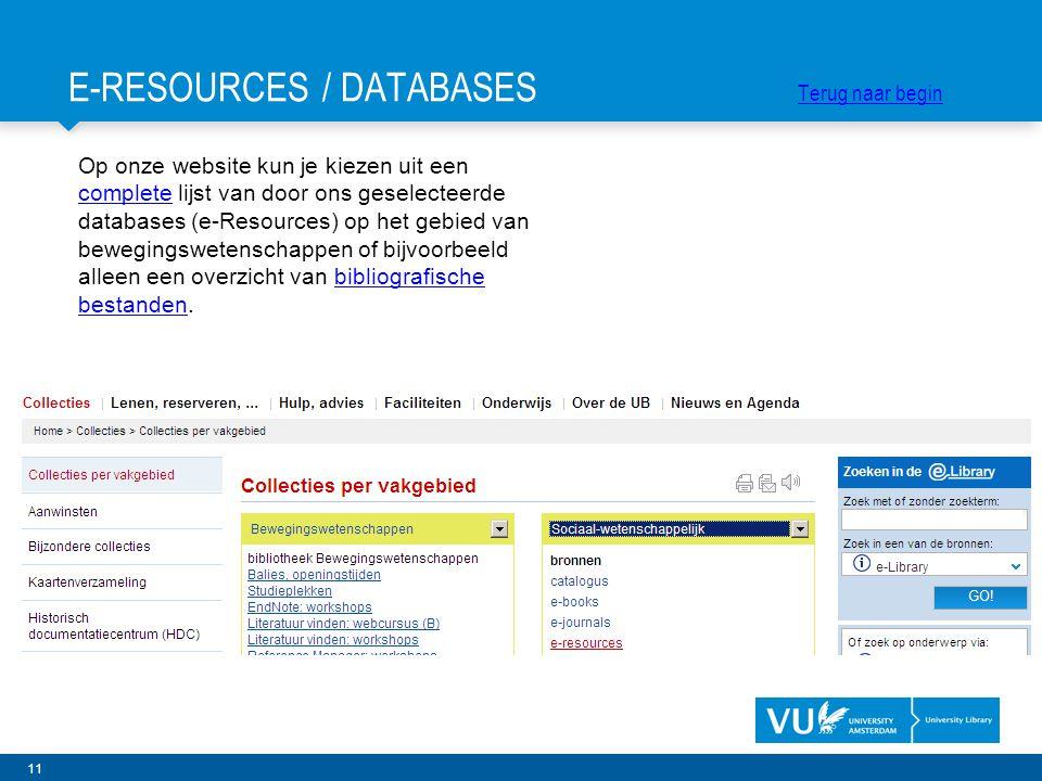 11 Op onze website kun je kiezen uit een complete lijst van door ons geselecteerde databases (e-Resources) op het gebied van bewegingswetenschappen of bijvoorbeeld alleen een overzicht van bibliografische bestanden.