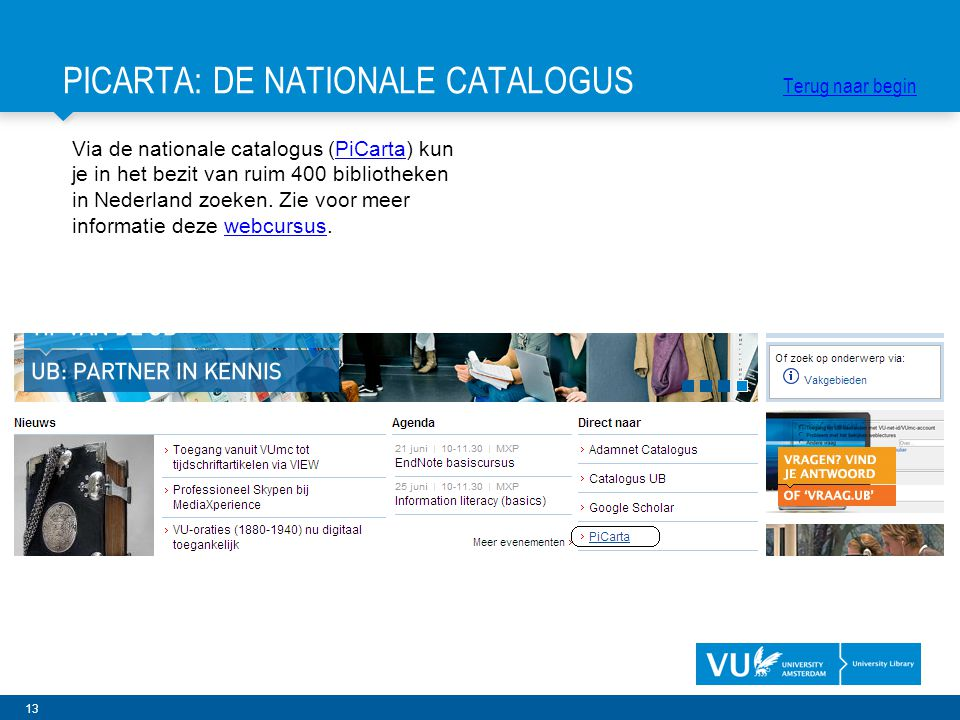 13 Via de nationale catalogus (PiCarta) kun je in het bezit van ruim 400 bibliotheken in Nederland zoeken. Zie voor meer informatie deze webcursus.PiC