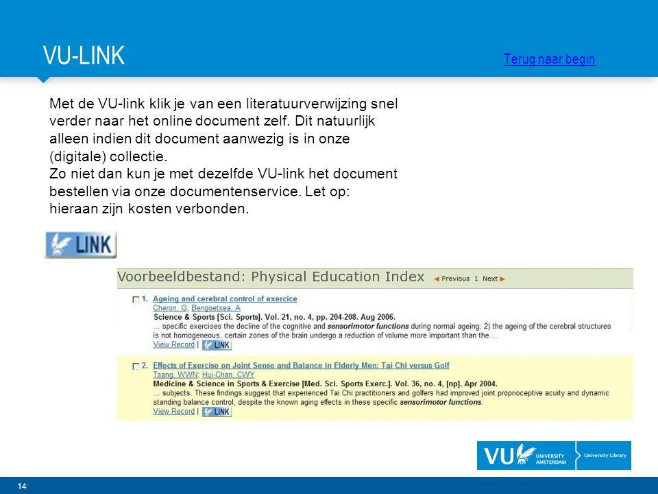 14 Met de VU-link klik je van een literatuurverwijzing snel verder naar het online document zelf. Dit natuurlijk alleen indien dit document aanwezig i