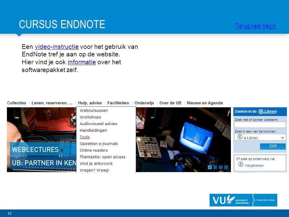 17 Een video-instructie voor het gebruik van EndNote tref je aan op de website.video-instructie Hier vind je ook informatie over het softwarepakket zelf.informatie CURSUS ENDNOTE Terug naar begin Terug naar begin
