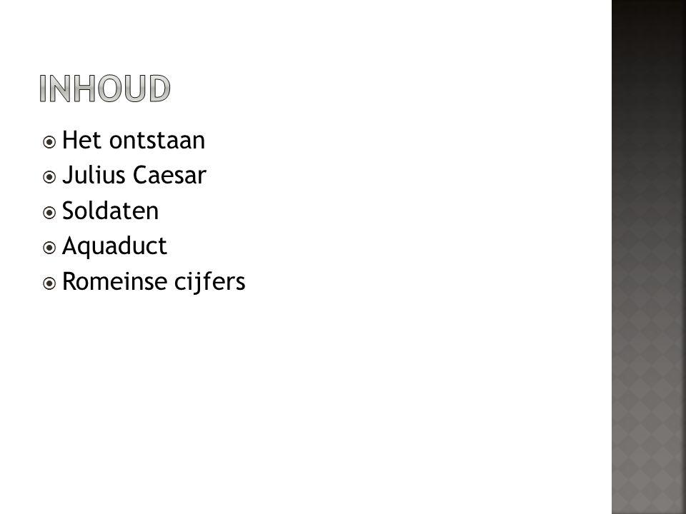  Het ontstaan  Julius Caesar  Soldaten  Aquaduct  Romeinse cijfers