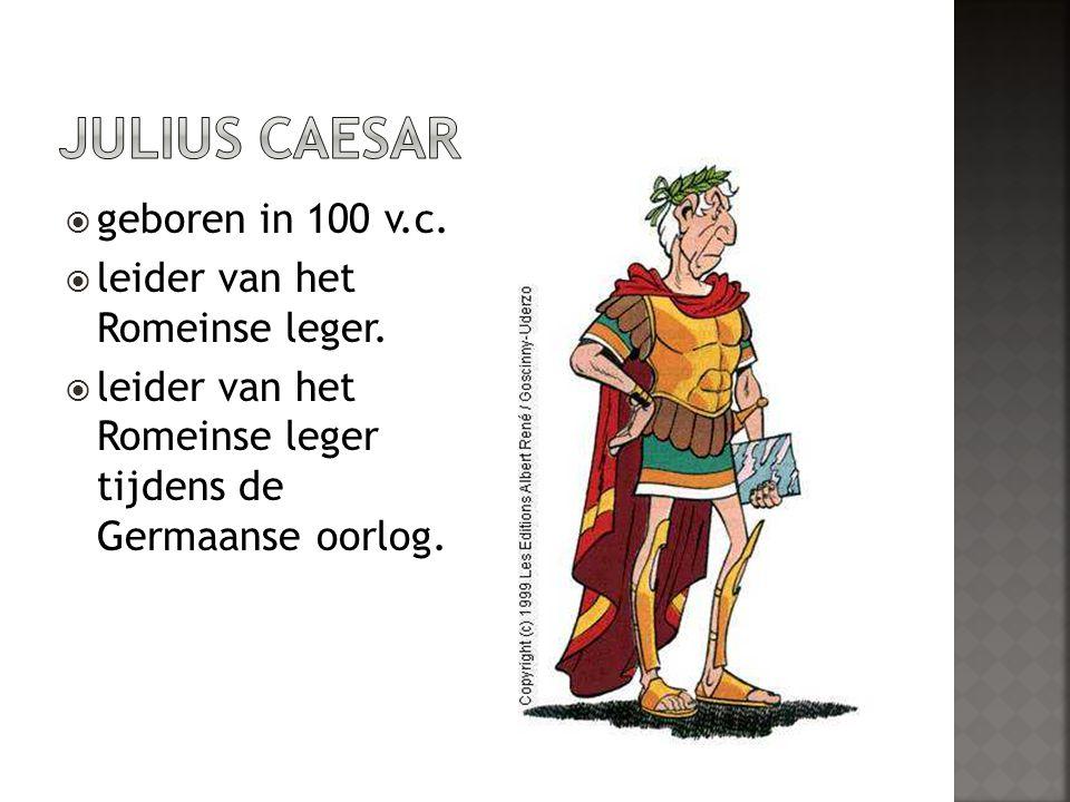  geboren in 100 v.c. leider van het Romeinse leger.