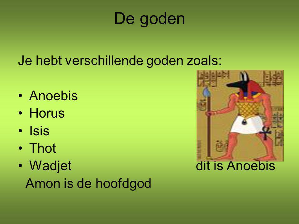 De goden Je hebt verschillende goden zoals: Anoebis Horus Isis Thot Wadjet dit is Anoebis Amon is de hoofdgod