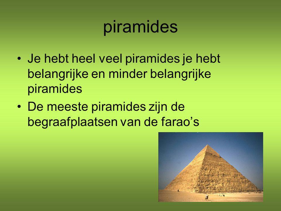 piramides Je hebt heel veel piramides je hebt belangrijke en minder belangrijke piramides De meeste piramides zijn de begraafplaatsen van de farao's