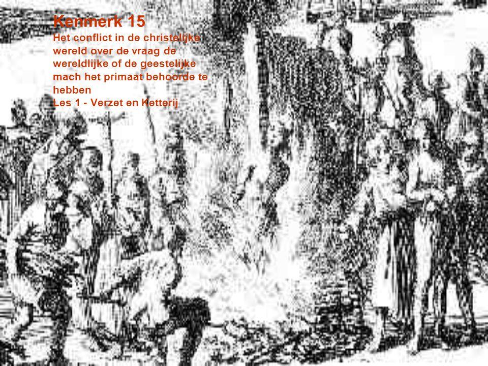 Kenmerk 15 Het conflict in de christelijke wereld over de vraag de wereldlijke of de geestelijke mach het primaat behoorde te hebben Les 1 - Verzet en