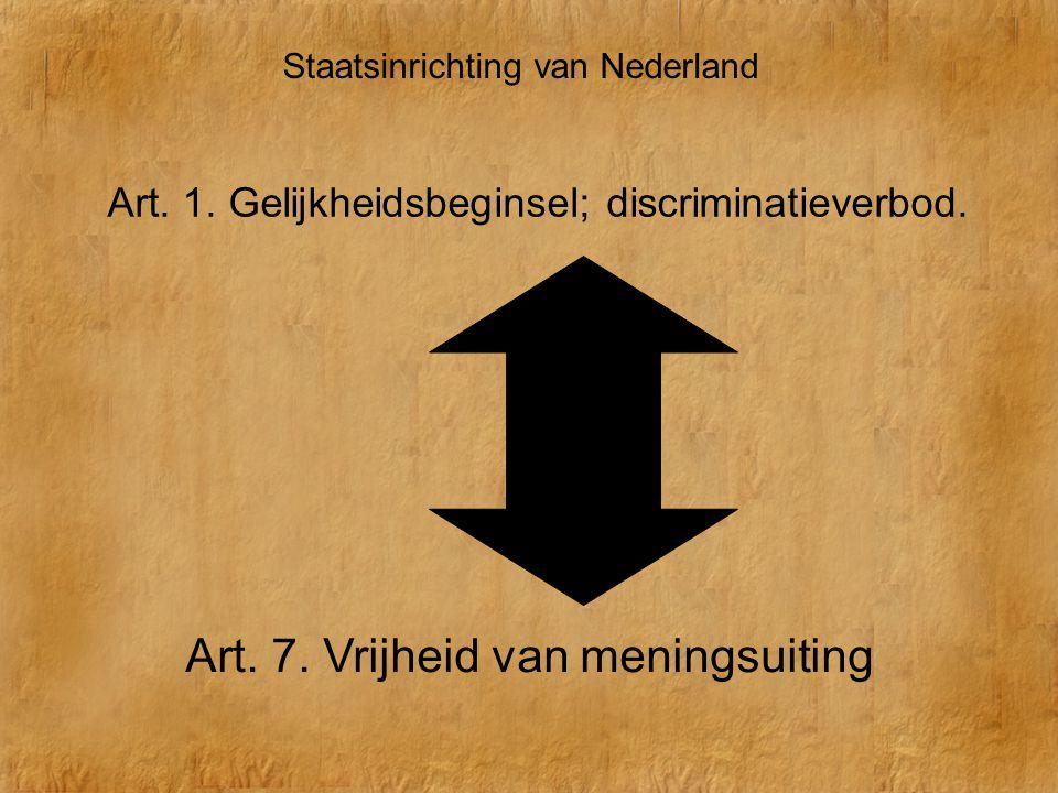 Staatsinrichting van Nederland Art. 1. Gelijkheidsbeginsel; discriminatieverbod. Art. 7. Vrijheid van meningsuiting
