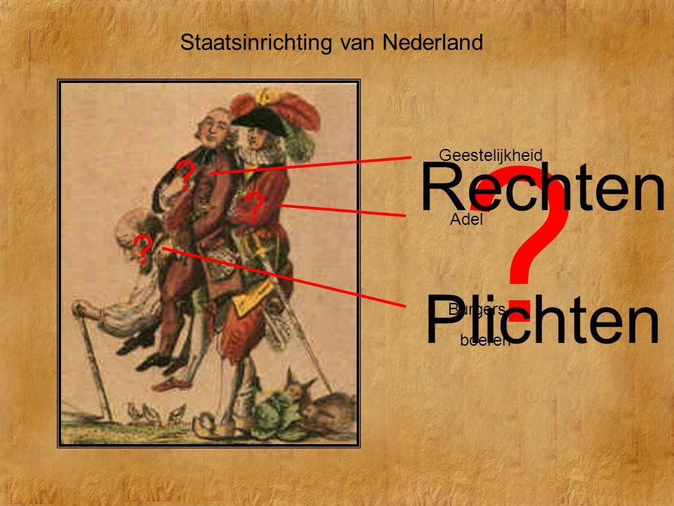 Staatsinrichting van Nederland Geestelijkheid Adel Burgers & boeren ? ? ? ? Rechten Plichten