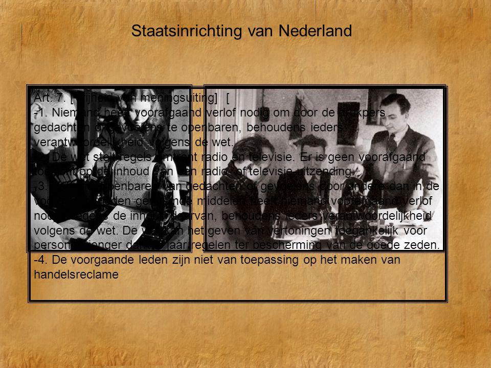 Staatsinrichting van Nederland Art. 7. [Vrijheid van meningsuiting] [ -1. Niemand heeft voorafgaand verlof nodig om door de drukpers gedachten of gevo