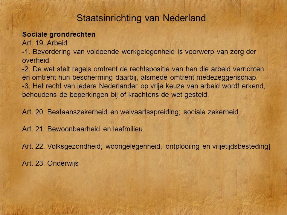 Staatsinrichting van Nederland Sociale grondrechten Art. 19. Arbeid -1. Bevordering van voldoende werkgelegenheid is voorwerp van zorg der overheid. -