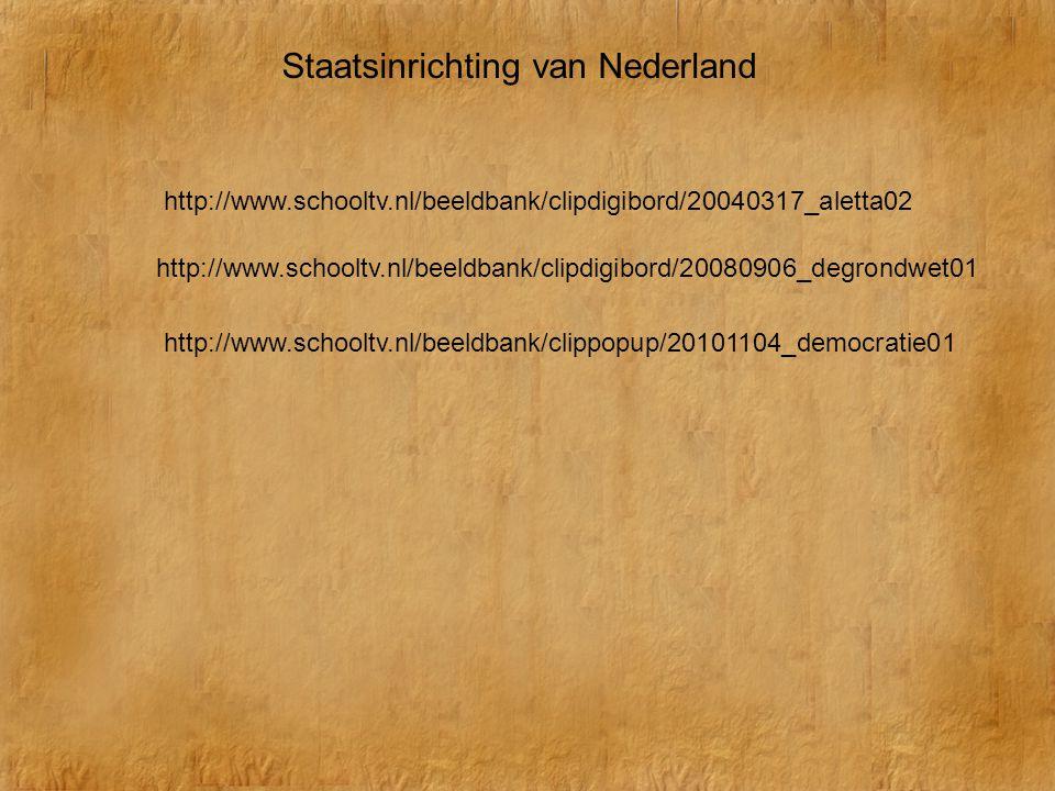 Staatsinrichting van Nederland http://www.schooltv.nl/beeldbank/clipdigibord/20040317_aletta02 http://www.schooltv.nl/beeldbank/clipdigibord/20080906_