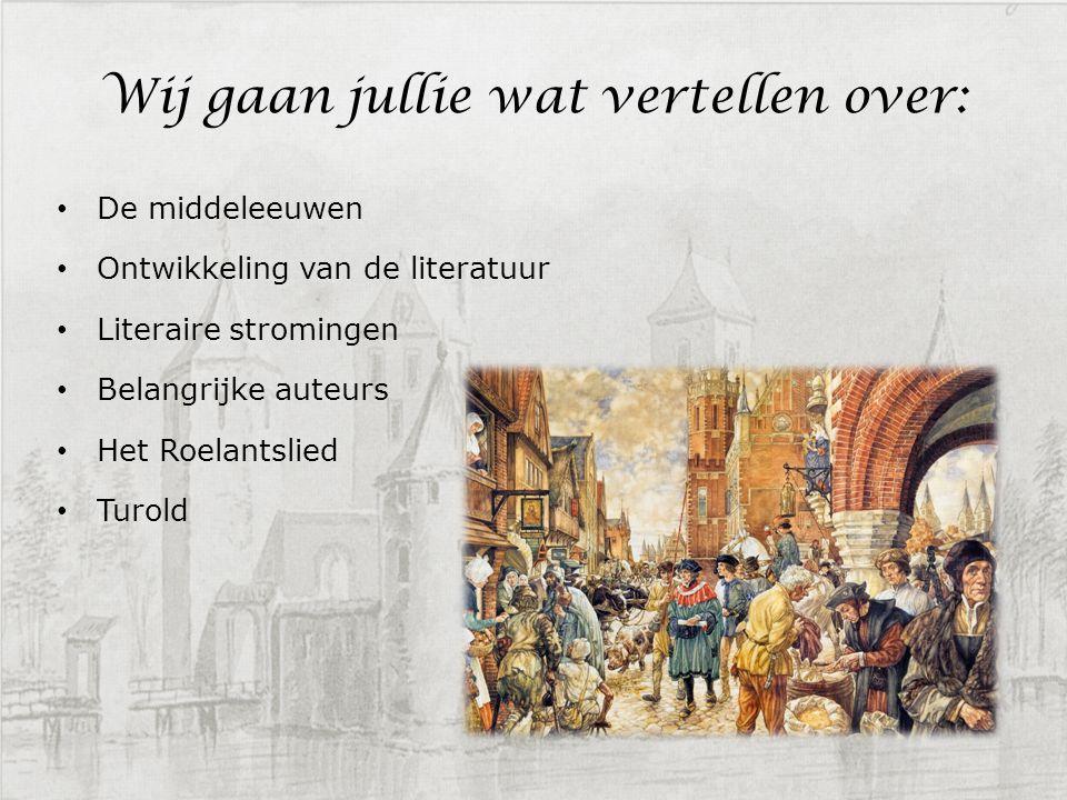 Wij gaan jullie wat vertellen over: De middeleeuwen Ontwikkeling van de literatuur Literaire stromingen Belangrijke auteurs Het Roelantslied Turold