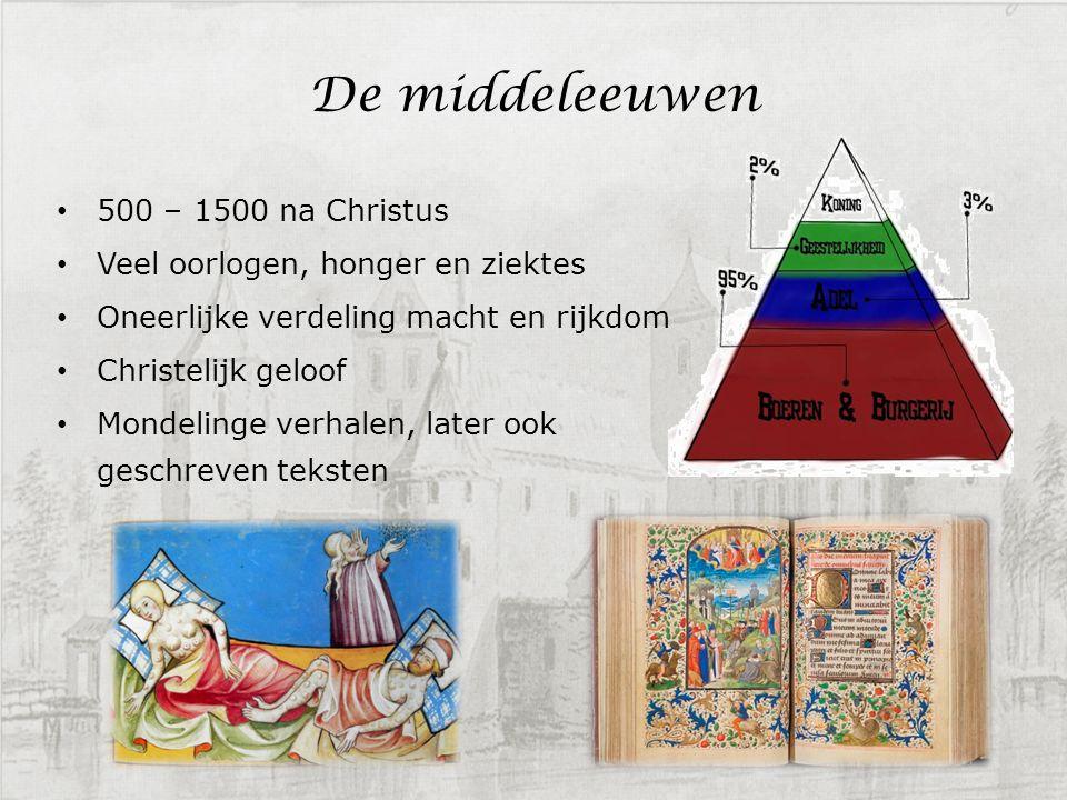 De middeleeuwen 500 – 1500 na Christus Veel oorlogen, honger en ziektes Oneerlijke verdeling macht en rijkdom Christelijk geloof Mondelinge verhalen,