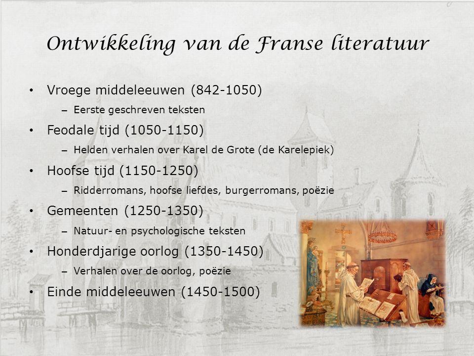 Ontwikkeling van de Franse literatuur Vroege middeleeuwen (842-1050) – Eerste geschreven teksten Feodale tijd (1050-1150) – Helden verhalen over Karel