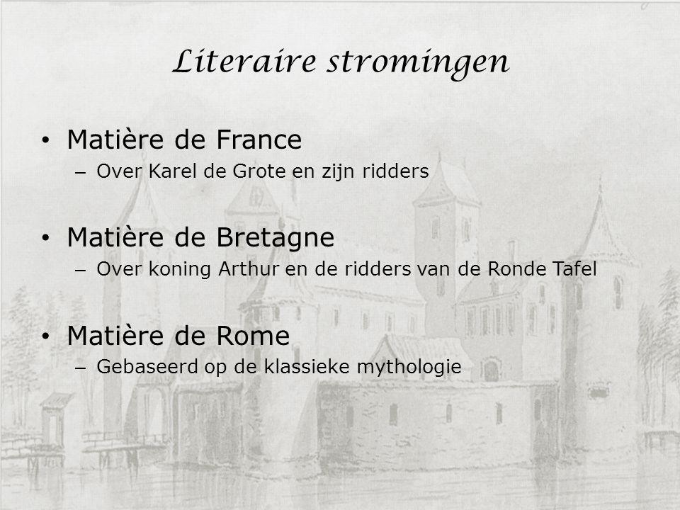 Literaire stromingen Matière de France – Over Karel de Grote en zijn ridders Matière de Bretagne – Over koning Arthur en de ridders van de Ronde Tafel