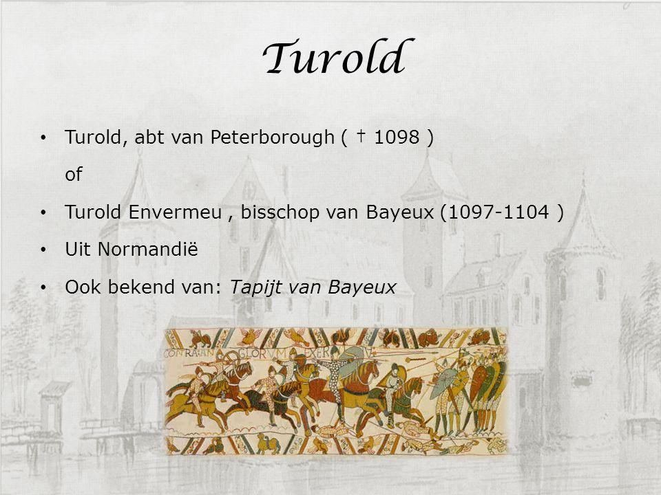 Turold, abt van Peterborough ( † 1098 ) of Turold Envermeu, bisschop van Bayeux (1097-1104 ) Uit Normandië Ook bekend van: Tapijt van Bayeux