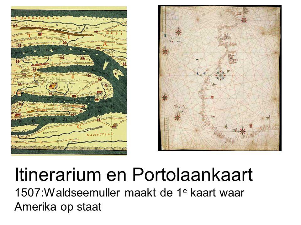 Itinerarium en Portolaankaart 1507:Waldseemuller maakt de 1 e kaart waar Amerika op staat