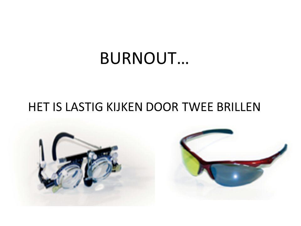 BURNOUT… HET IS LASTIG KIJKEN DOOR TWEE BRILLEN