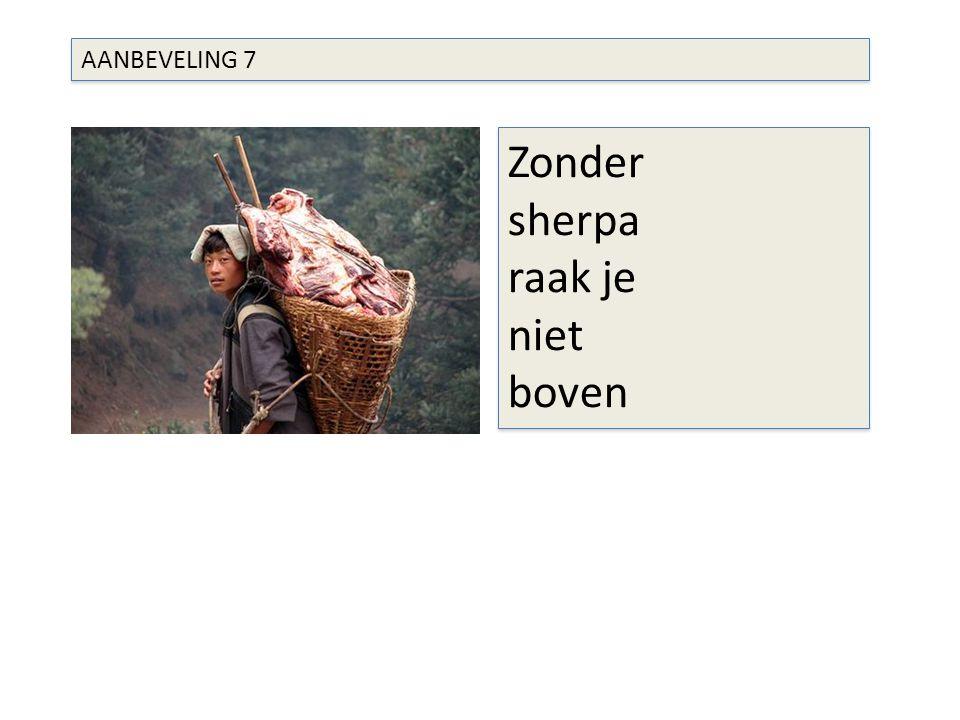 AANBEVELING 7 Zonder sherpa raak je niet boven Zonder sherpa raak je niet boven