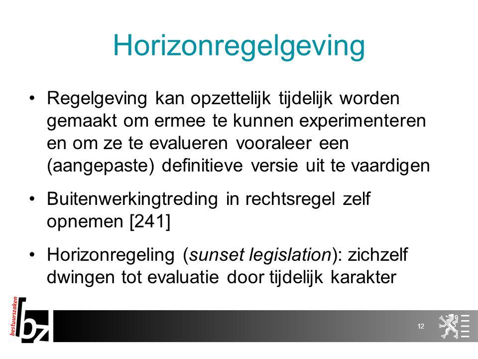Horizonregelgeving Regelgeving kan opzettelijk tijdelijk worden gemaakt om ermee te kunnen experimenteren en om ze te evalueren vooraleer een (aangepa