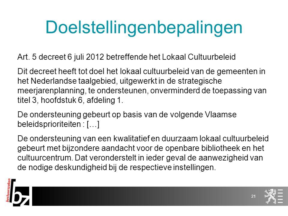 Doelstellingenbepalingen Art. 5 decreet 6 juli 2012 betreffende het Lokaal Cultuurbeleid Dit decreet heeft tot doel het lokaal cultuurbeleid van de ge